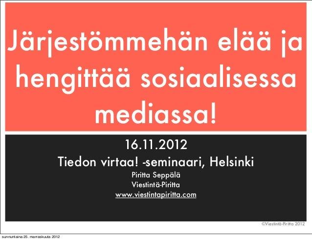Järjestömmehän elää ja    hengittää sosiaalisessa          mediassa!                                          16.11.2012  ...