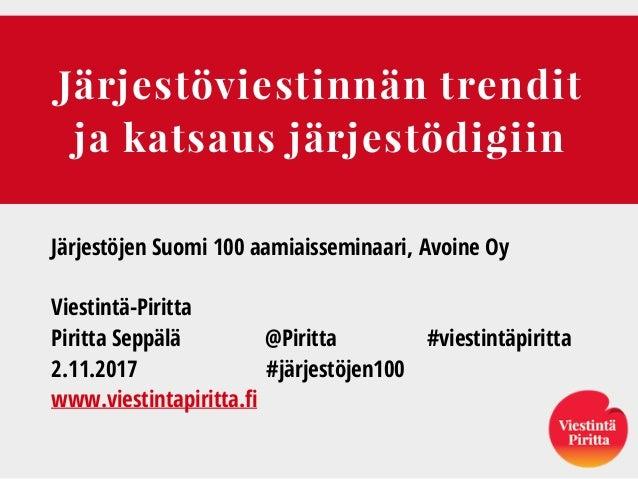Järjestöviestinnän trendit ja katsaus järjestödigiin Järjestöjen Suomi 100 aamiaisseminaari, Avoine Oy Viestintä-Piritta P...