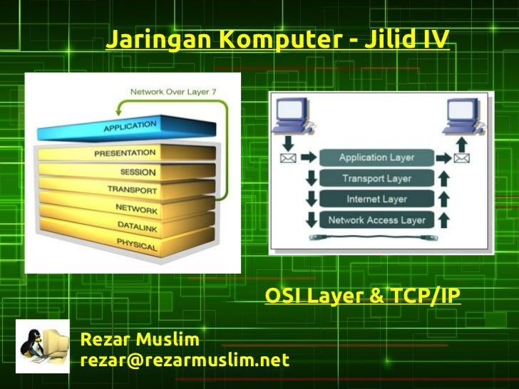 Jaringan Komputer - Jilid IV                  OSI Layer & TCP/IPRezar Muslimrezar@rezarmuslim.net