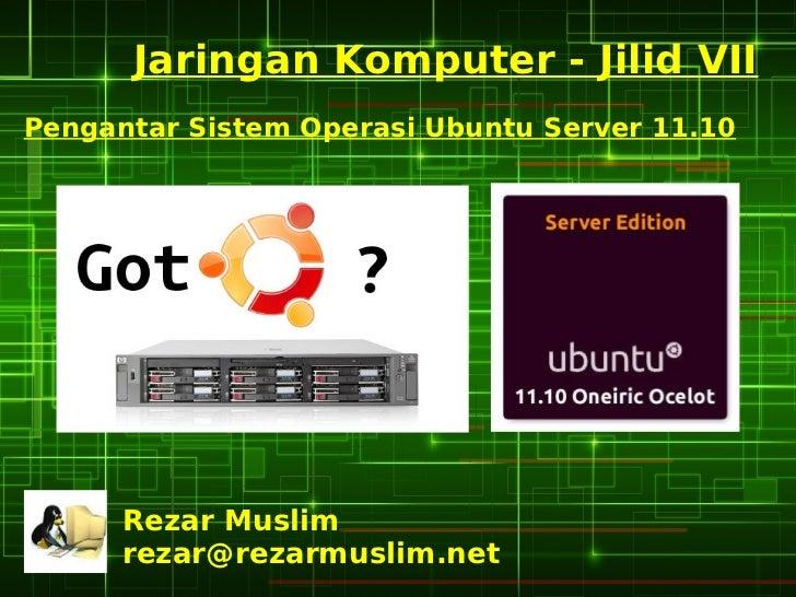 Jaringan Komputer - Jilid VIIPengantar Sistem Operasi Ubuntu Server 11.10      Rezar Muslim      rezar@rezarmuslim.net