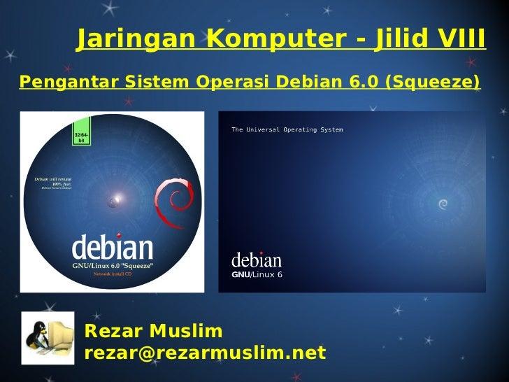 Jaringan Komputer - Jilid VIIIPengantar Sistem Operasi Debian 6.0 (Squeeze)      Rezar Muslim      rezar@rezarmuslim.net