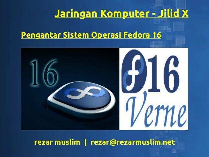 Jaringan Komputer - Jilid XPengantar Sistem Operasi Fedora 16   rezar muslim | rezar@rezarmuslim.net