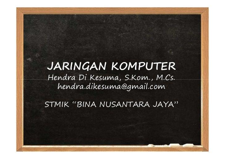 """JARINGAN KOMPUTERHendra Di Kesuma, S.Kom., M.Cs.  hendra.dikesuma@gmail.comSTMIK """"BINA NUSANTARA JAYA"""""""