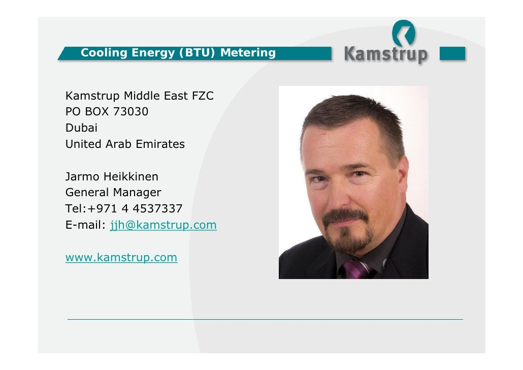 Cooling Energy (BTU) MeteringKamstrup Middle East FZCPO BOX 73030DubaiUnited Arab EmiratesJarmo HeikkinenGeneral ManagerTe...