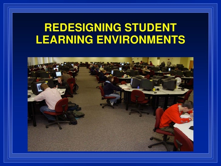 REDESIGNING STUDENTLEARNING ENVIRONMENTS