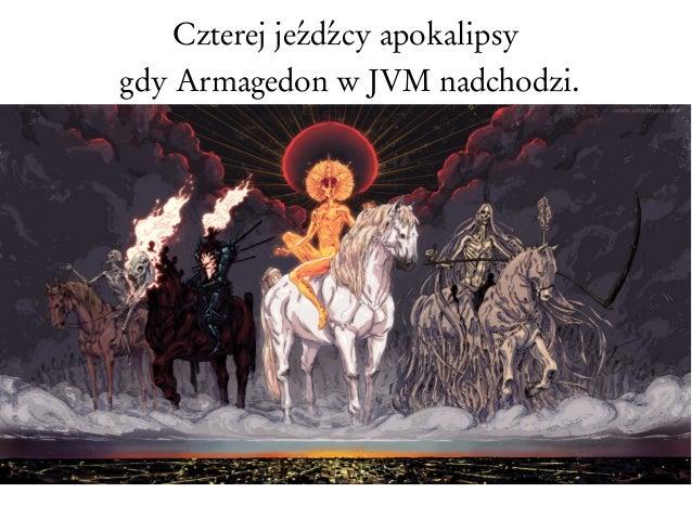 Czterej jeźdźcy apokalipsy gdy Armagedon w JVM nadchodzi.