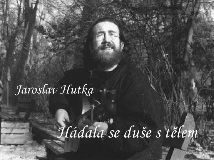 Jaroslav Hutka   Hádala se duše s tělem