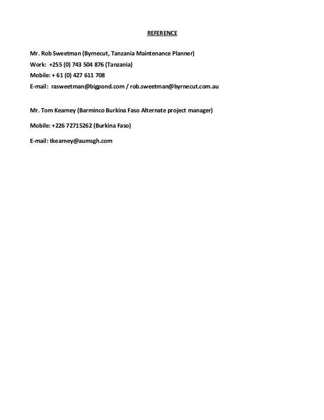 REFERENCE Mr. Rob Sweetman (Byrnecut, Tanzania Maintenance Planner) Work: +255 (0) 743 504 876 (Tanzania) Mobile: + 61 (0)...