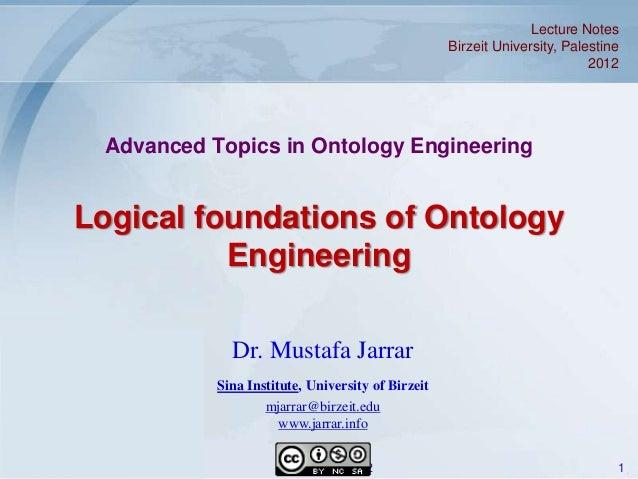 Jarrar © 2012 1 Advanced Topics in Ontology Engineering Logical foundations of Ontology Engineering Dr. Mustafa Jarrar Sin...