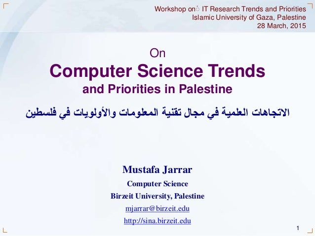 1 On Computer Science Trends and Priorities in Palestine Workshop onّ IT Research Trends and Priorities Islamic University...