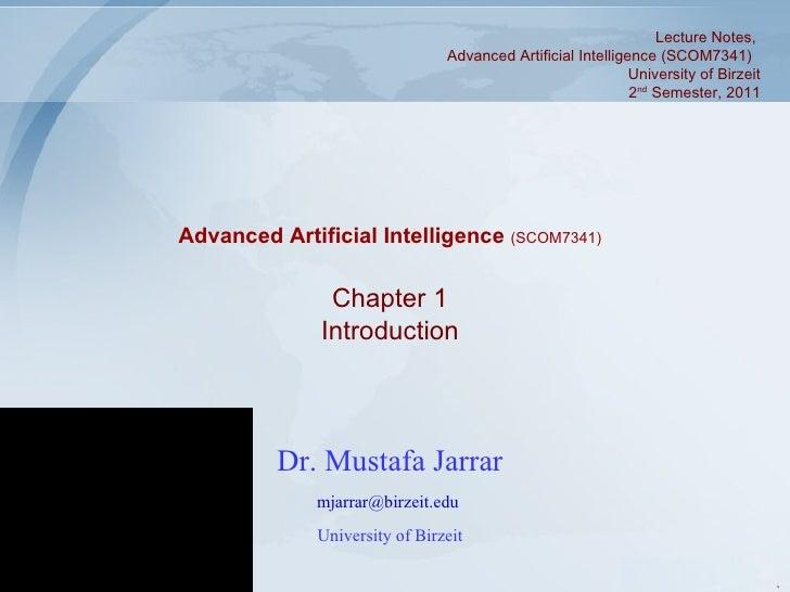 Lecture Notes,  Advanced Artificial Intelligence (SCOM7341)  University of Birzeit 2 nd  Semester, 2011 Advanced Artificia...