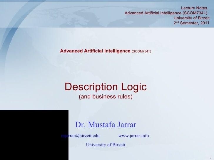 Dr. Mustafa Jarrar [email_address]   www.jarrar.info   University of Birzeit Description Logic (and business rules) Advanc...