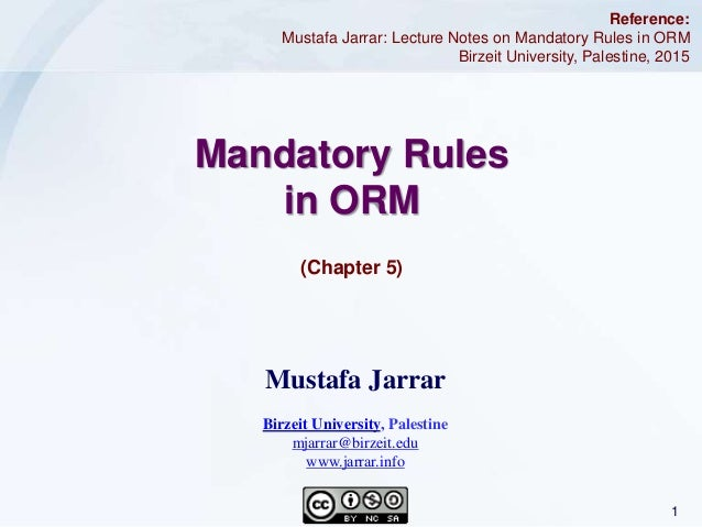 1Jarrar © 2015 (Chapter 5) Mandatory Rules in ORM Reference: Mustafa Jarrar: Lecture Notes on Mandatory Rules in ORM Birze...