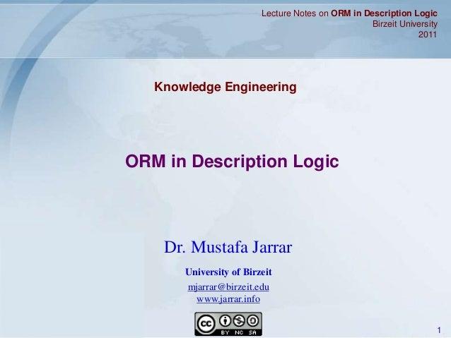 Jarrar © 2011 1 ORM in Description Logic Lecture Notes on ORM in Description Logic Birzeit University 2011 Dr. Mustafa Jar...