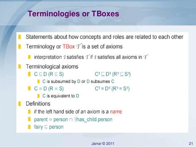 Jarrar © 2011 21 Terminologies or TBoxes ...