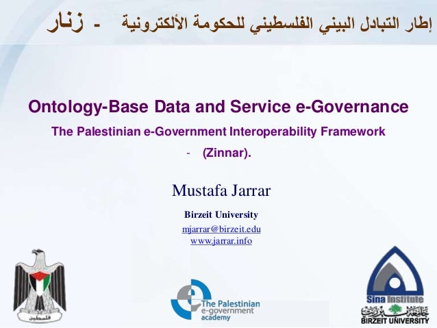 Jarrar © 2015 1 Mustafa Jarrar Birzeit University mjarrar@birzeit.edu www.jarrar.info Ontology-Base Data and Service e-Gov...