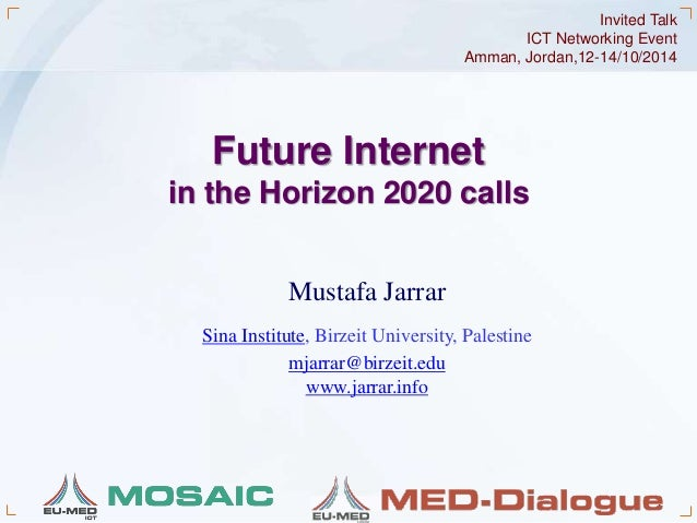Amman, Jordan,12-14/10/2014  Future Internet  ICT Networking Event  in the Horizon 2020 calls  Mustafa Jarrar  Sina Instit...