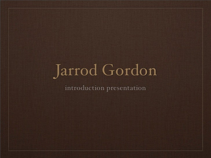 Jarrod Gordon  introduction presentation