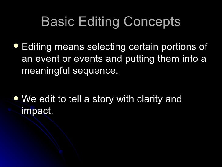 Basic Editing Concepts <ul><li>Editing means selecting certain portions of an event or events and putting them into a mean...