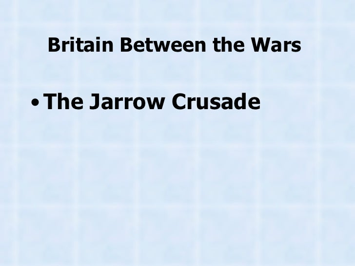 Britain Between the Wars   <ul><li>The Jarrow Crusade </li></ul>