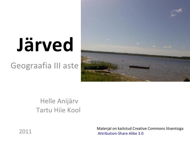 Järved   Geograafia III aste Helle Anijärv Tartu Hiie Kool Materjal on kaitstud Creative Commons litsentsiga Attribution-S...