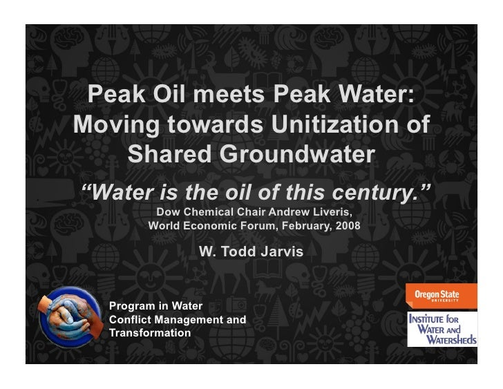 """Peak Oil meets Peak Water: Moving towards Unitization of     Shared Groundwater """"Water is the oil of this century.""""       ..."""