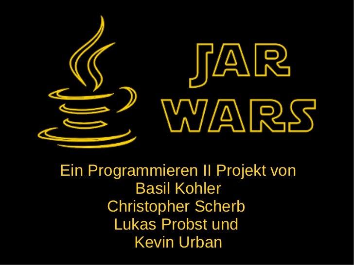 Ein Programmieren II Projekt von          Basil Kohler      Christopher Scherb       Lukas Probst und          Kevin Urban