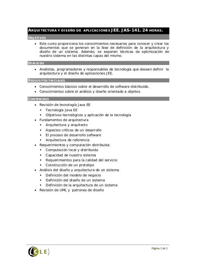 ARQUITECTURA Y DISEÑO DE          APLICACIONES     JEE. JAS-141. 24 HORAS.OBJETIVOS   • Este curso proporciona los conocim...