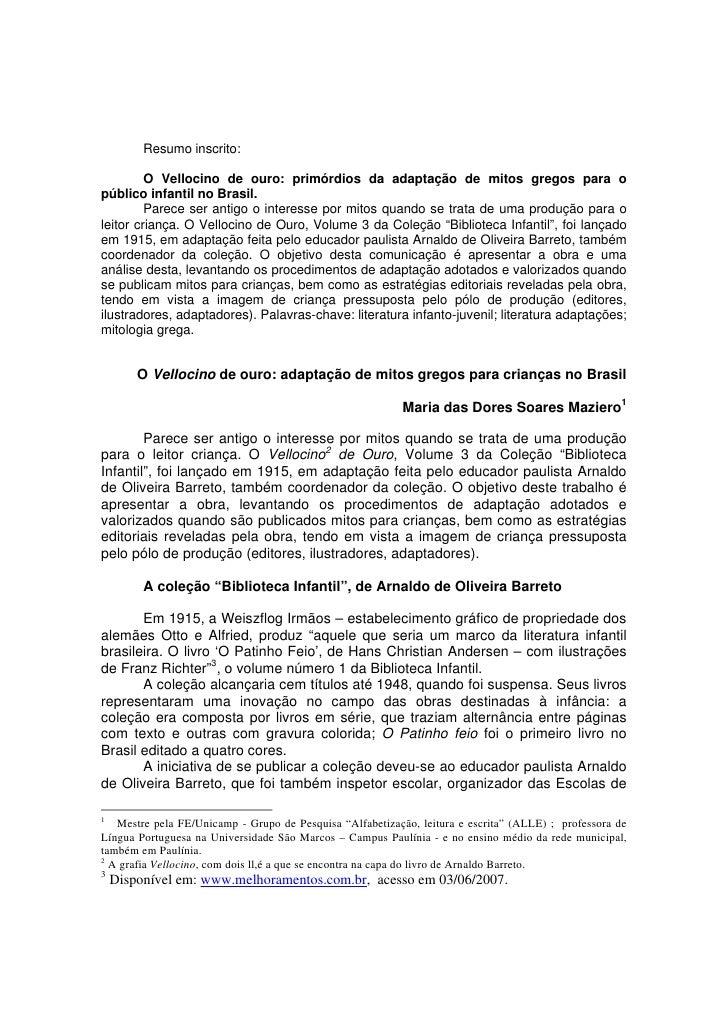 Resumo inscrito:           O Vellocino de ouro: primórdios da adaptação de mitos gregos para o público infantil no Brasil....