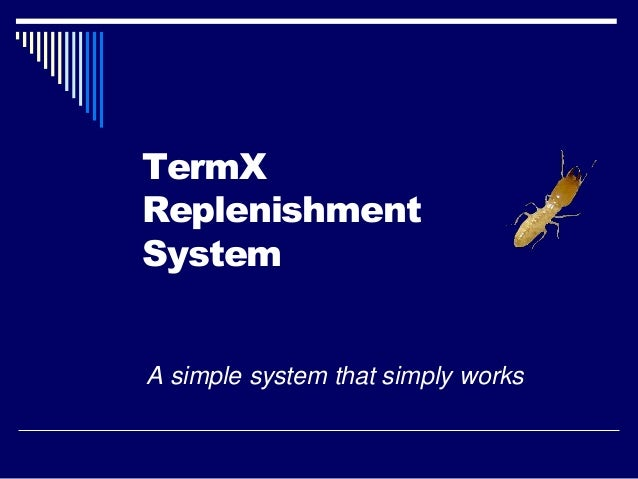 TermX Replenishment System A simple system that simply works