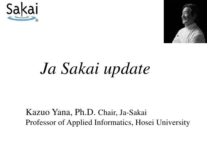 Ja Sakai updateKazuo Yana, Ph.D. Chair, Ja-SakaiProfessor of Applied Informatics, Hosei University