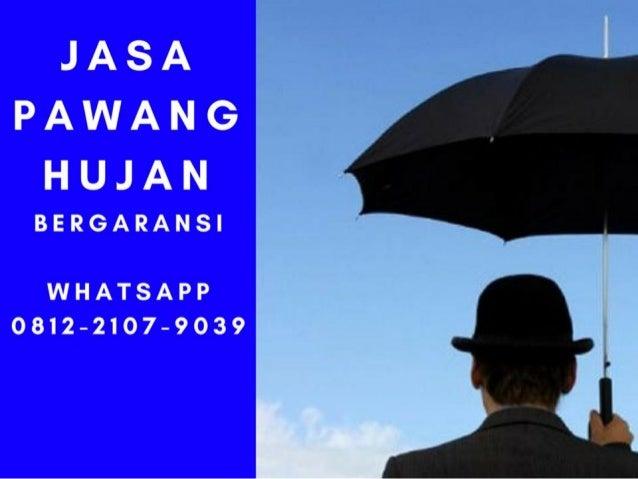 Whatsapp 0812-2107-9039 (TSel), Jasa Pawang Hujan Banjarbaru