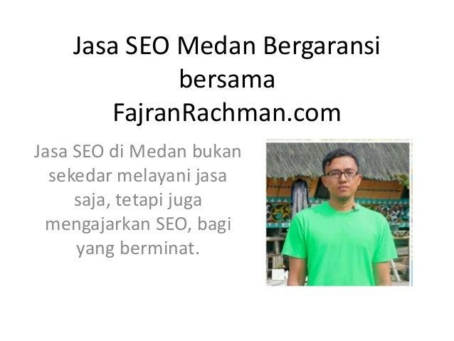 Jasa SEO Medan Bergaransi bersama FajranRachman.com Jasa SEO di Medan bukan sekedar melayani jasa saja, tetapi juga mengaj...