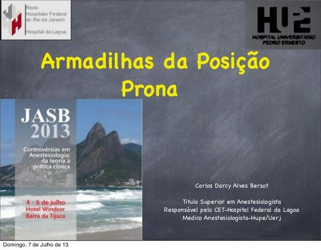 Armadilhas da Posição Prona Carlos Darcy Alves Bersot Titulo Superior em Anestesiologista Responsável pelo CET-Hospital Fe...