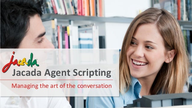 © 2014 Jacada, Inc. All rights reserved. Jacada Agent Scripting Managing the art of the conversation