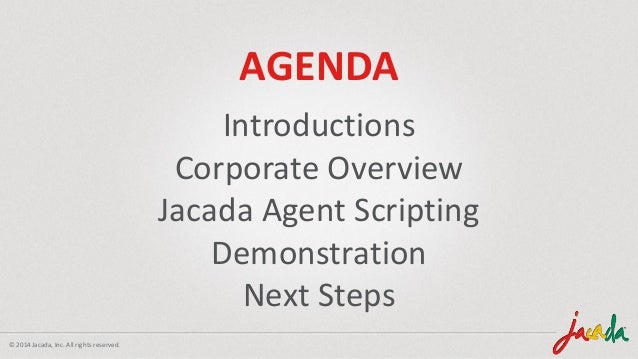 © 2014 Jacada, Inc. All rights reserved. AGENDA Introductions Corporate Overview Jacada Agent Scripting Demonstration Next...