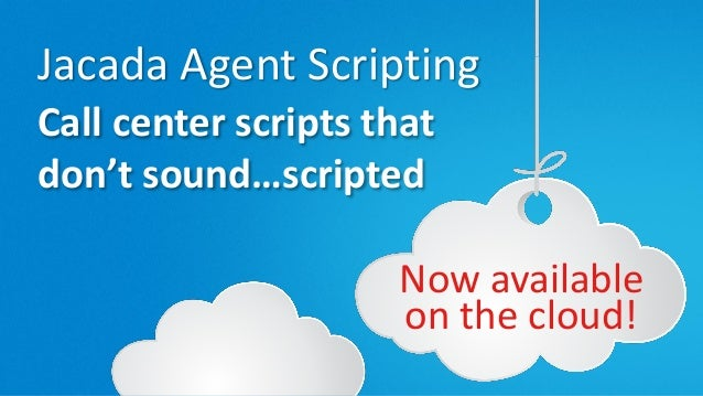 © 2014 Jacada, Inc. All rights reserved. Jacada Agent Scripting Call center scripts that don't sound…scripted Now availabl...