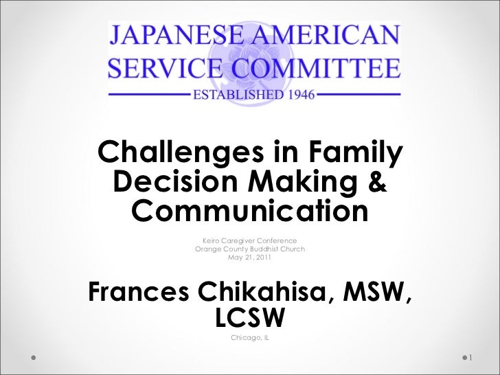 Challenges in Family Decision Making & Communication Keiro Caregiver Conference Orange County Buddhist Church May 21, 2011...
