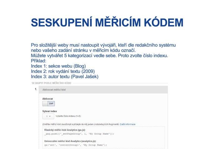 SESKUPENÍ MĚŘICÍM KÓDEM Pro složitější weby musí nastoupit vývojáři, kteří dle redakčního systému nebo vašeho zadání strán...