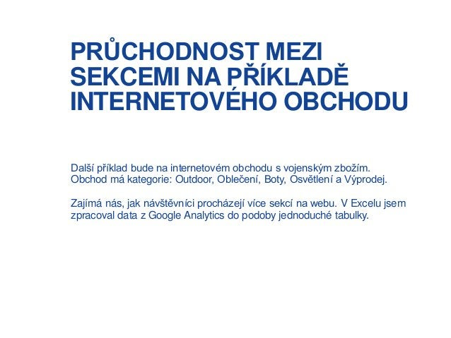 PRŮCHODNOST MEZI SEKCEMI NA PŘÍKLADĚ INTERNETOVÉHO OBCHODU Další příklad bude na internetovém obchodu s vojenským zbožím. ...