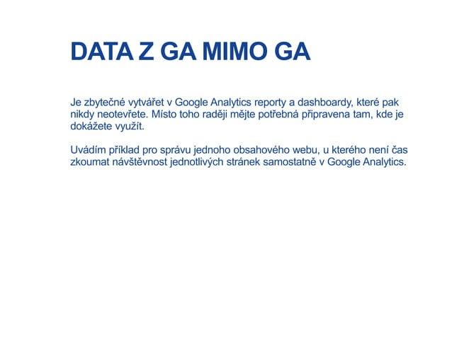 DATA Z GA MIMO GA Je zbytečné vytvářet v Google Analytics reporty a dashboardy, které pak nikdy neotevřete. Místo toho rad...