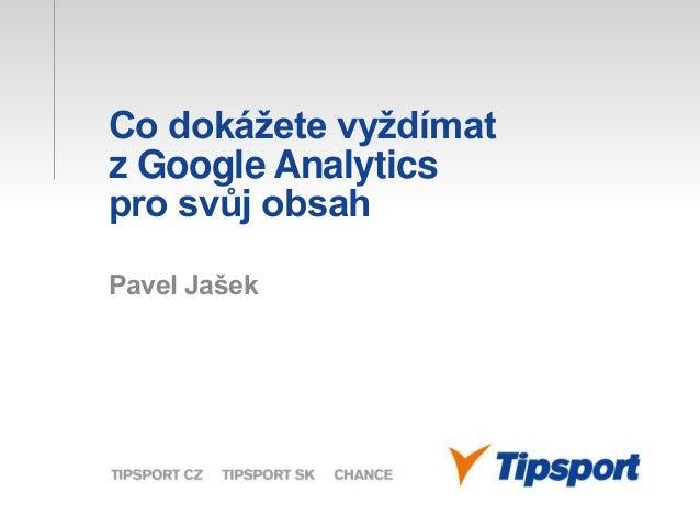 Co dokážete vyždímat z Google Analytics pro svůj obsah Pavel Jašek