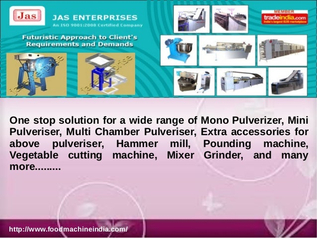 One stop solution for a wide range of Pulveriser, Multi Chamber Pulveriser, above pulveriser, Hammer mill, Vegetable cutti...