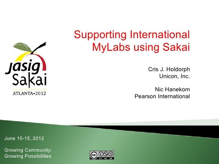 Supporting International                           MyLabs using Sakai                                         Cris J. Hold...
