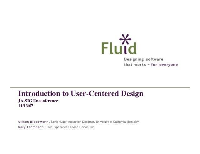 Introduction to User-Centered Design JA-SIG Unconference 11/13/07  Allison Bloodworth, Senior User Interaction Designer, U...