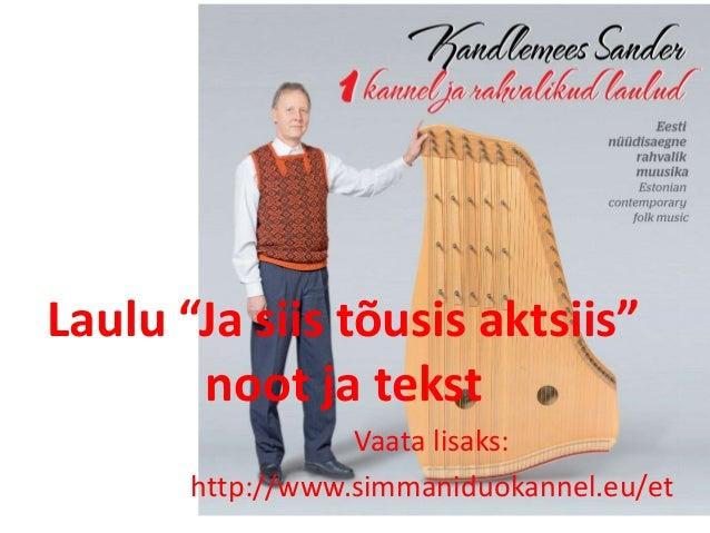 """Laulu """"Ja siis tõusis aktsiis"""" noot ja tekst Vaata lisaks: http://www.simmaniduokannel.eu/et"""