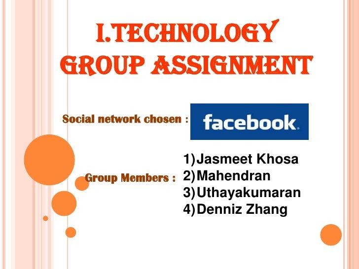 I.TECHNOLOGY<br />GROUP ASSIGNMENT <br />Social network chosen : <br />Jasmeet Khosa<br />Mahendran<br />Uthayakumaran<br ...