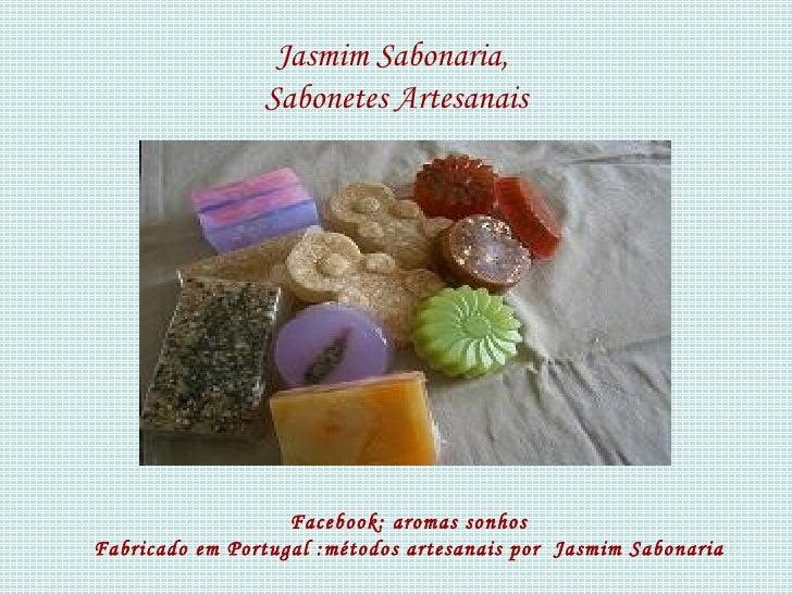 Jasmim Sabonaria,                Sabonetes Artesanais                   Facebook: aromas sonhosFabricado em Portugal :méto...