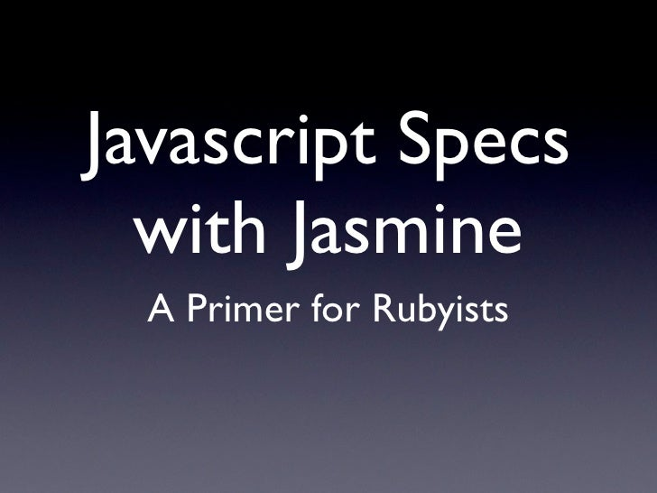 Javascript Specs  with Jasmine  A Primer for Rubyists