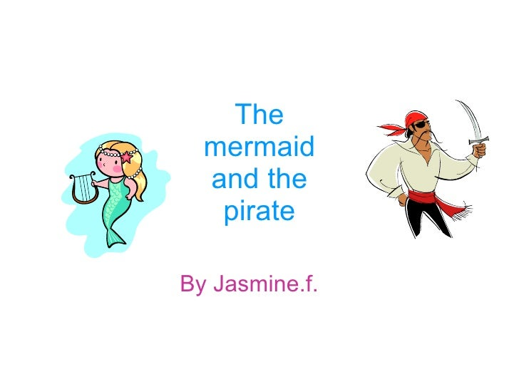 The mermaid and the pirate By Jasmine.f.